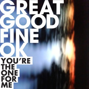 great good fine ok - youre the one for me