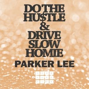 parker lee - do the hustle/drive slow homie